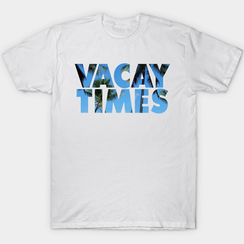 Vacay Times Mike and Dave T-Shirt