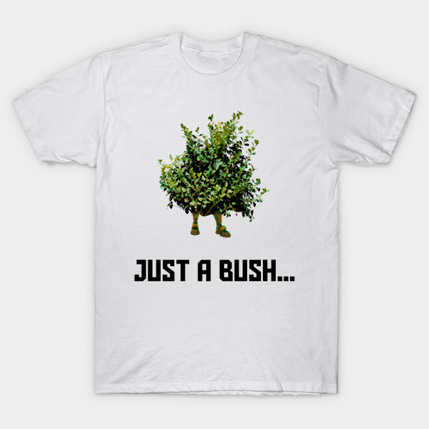 Just a Bush Fortnite T-Shirt